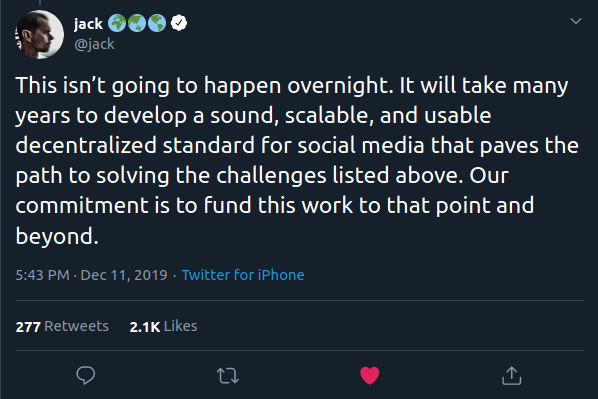 This isn't going to happen overnight. It will take many years to develop a sound, scalable, and usable decentralized standard for social media that paves the path to solving the challenges listed above. Our commitment is to fund this work to that point and beyond.
